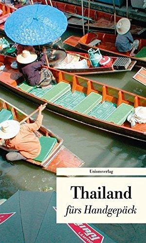 Thailand fürs Handgepäck. Geschichten und Berichte - Ein Kulturkompass (Bücher fürs Handgepäck)