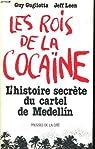 Les rois de la cocaïne. L'histoire secrète du cartel de Medellin par Gugliotta/Leen