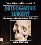 Color atlas and text of orthognathic surgery : the surgery of facial skeletal deformity
