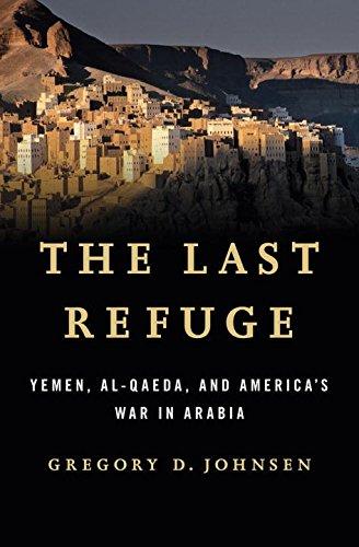 The Last Refuge: Yemen, Al-Qaeda, and America's War in Arabia