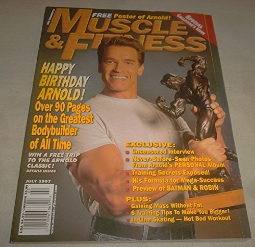 Joe Weider's Muscle & Fitness Magazine, July 1997, Vol. 58 No. 7, SCHWARZENEGGER Special Collector's Issue (Happy Birthday Arnold! Over 90 pages of the greatest bodybuilder of all time!, Vol. - A Big How Face Have To