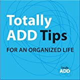 Totally ADD: Tips for an Organized Life or How to Eat an Elephant