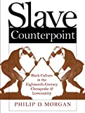 Slave Counterpoint: Black Culture in the Eighteenth-Century Chesapeake and Lowcountry  (Published for the Omohundro Institute of Early American History and Culture, Williamsburg, Virginia)