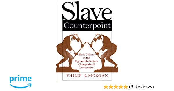 Slave counterpoint black culture in the eighteenth century slave counterpoint black culture in the eighteenth century chesapeake and lowcountry published by the omohundro institute of early american history fandeluxe Image collections