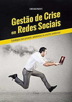 Gestão de Crise em Redes Sociais: Estratégias para Prevenir, Administrar ou Reverter Problemas por [Parente, Umehara]