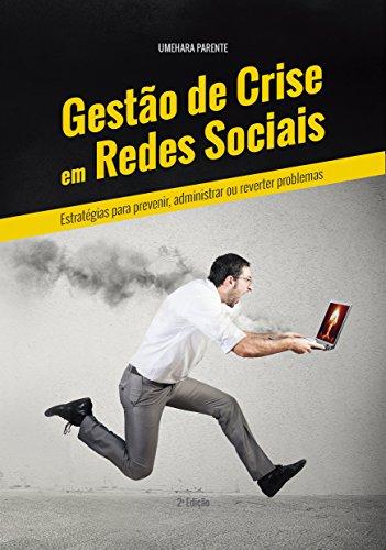 Gestão de Crise em Redes Sociais: Estratégias para Prevenir, Administrar ou Reverter Problemas