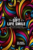 The Gift of a Life Smile: Your Guide to Uncovering Your White Smile and Hidden Happiness