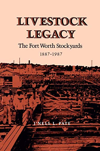 Livestock Legacy: The Fort Worth Stockyards, 1887-1987 (Volume 27) (Centennial Series of the Association of Former Students, Texas A&M University) (In Fort Worth Tx Universities)