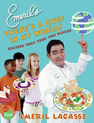 Emeril's There's a Chef in My World!: Recipes That Take You Places
