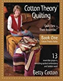 Cotton Theory Quilting: Quilt First-Then Assemble (Cotton Theory Series) (Volume 1)