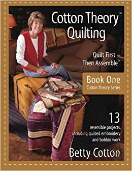 Cotton Theory Quilting: Quilt First-Then Assemble (Cotton Theory ... : cotton theory quilting - Adamdwight.com