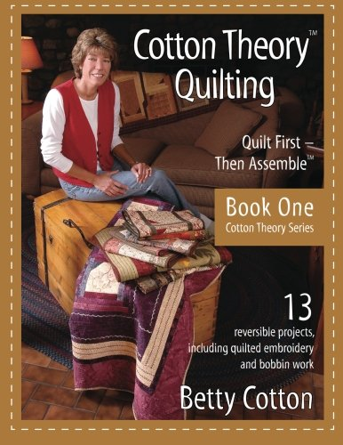 (Cotton Theory Quilting: Quilt First-Then Assemble (Cotton Theory Series) (Volume 1))