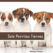 Solo Perritos Tiernos: Las Fotos Del Perrito Lindo y Citas Inspiradas Para Los Amantes Del Perro (Spanish Edition)