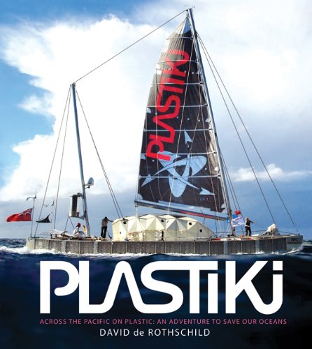 Plastiki Across the Pacific on Plastic: An Adventure to Save Our Oceans (De Rothschild David)