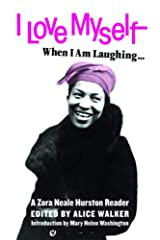 I Love Myself When I Am Laughing... And Then Again When I Am Looking Mean and Impressive: A Zora Neale Hurston Reader Paperback