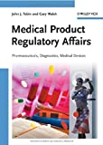 Medical Product Regulatory Affairs: Pharmaceuticals, Diagnostics, Medical Devices, John J. Tobin, Gary Walsh, 3527318771