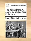 The Thanksgiving a Poem by a Late Officer in the Army, Late Officer In The Army, 1170713033