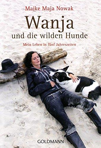 Wanja Und Die Wilden Hunde  Mein Leben In Fünf Jahreszeiten