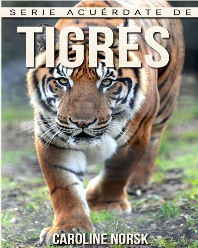 Tigres: Libro de imágenes asombrosas y datos curiosos sobre los Tigres para niños (Serie Acuérdate de mí) (Spanish Edition)