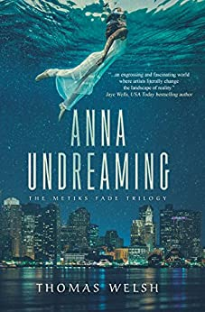 Anna Undreaming (The Metiks Fade Trilogy Book 1) by [Welsh, Thomas]