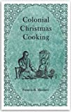 Colonial Christmas Cooking, Patricia B. Mitchell, 0925117439