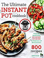 The Ultimate Instant Pot cookbook: Foolproof, Quick & Easy 800 Instant Pot Recipes for Beginners and Advanced Users...