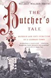 The Butcher's Tale: Murder and Anti-Semitism in a German Town, Helmut Walser Smith, 0393325059