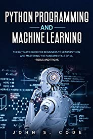 PYTHON PROGRAMMING  AND MACHINE LEARNING: The ultimate guide for beginners to learn Python and mastering the f