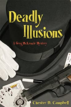 Deadly Illusions (Greg McKenzie Mysteries Book 3) by [Campbell, Chester D.]