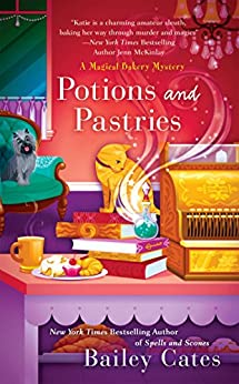 Potions and Pastries (A Magical Bakery Mystery) by [Cates, Bailey]