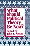 What Should Political Theory Be Now? 9780873956956