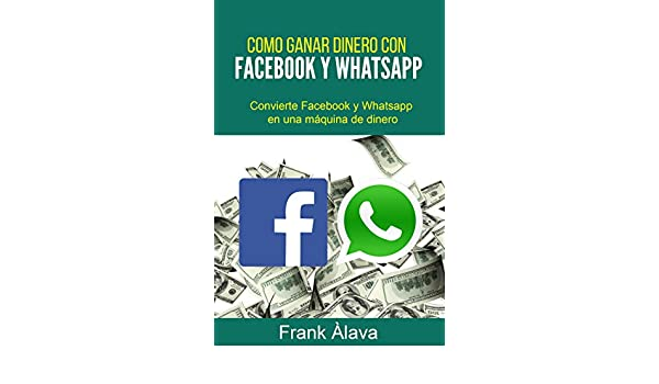 Cómo Ganar Dinero con Facebook y WhatsApp eBook: Frank Alava: Amazon.es: Tienda Kindle