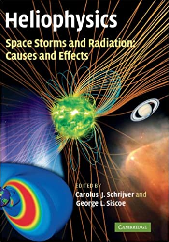 Heliophysics: Space Storms and Radiation: Causes and Effects, Volume 2