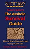 img - for Summary: The Asshole Survival Guide, How to deal with people who treat you like dirt, by Robert I. Sutton book / textbook / text book