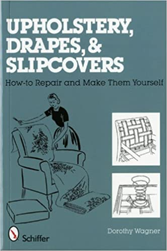 Upholstery, Drapes, and Slipcovers: How-to Repair and Make Them Yourself