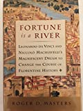 img - for Fortune is a River: Leonardo Da Vinci and Niccolo Machiavelli's Magnificent Dream to Change the Course of Florentine History book / textbook / text book