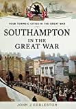 Southampton in the Great War (Your Towns and Cities in the Great War)