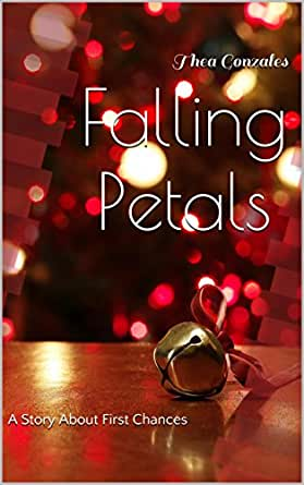 Amazon Com Falling Petals A Story About First Chances Ebook Gonzales Thea Kindle Store