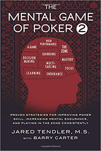 The Mental Game Of Poker 2: Proven Strategies For Improving Poker Skill, Increasing Mental Endurance, And Playing In The Zone Consistently por Jared Tendler epub