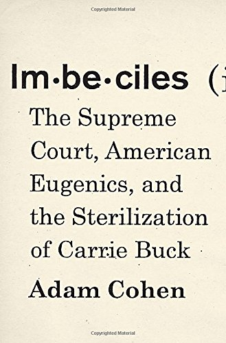 Imbeciles: The Supreme Court, American Eugenics, and the Sterilization of Carrie Buck