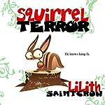 Squirrelterror | Lilith Saintcrow