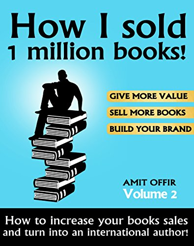 Sell Books - How I sold 1 million books! Best Sales Techniques and Marketing Secrets for Selling More Books!: Kindle Marketing, Kindle Publishing, Book ... Others, Time Management and Coaching 2)