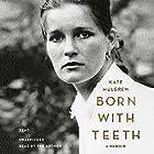 Born with Teeth: A Memoir Audiobook by Kate Mulgrew Narrated by Kate Mulgrew