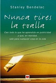 Nunca Tires La Toalla (Spanish Edition)