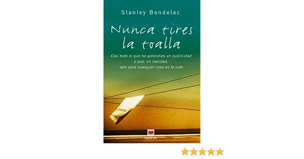 Nunca Tires La Toalla (Spanish Edition): Stanley Bendelac: 9788496231757: Amazon.com: Books