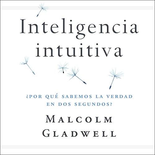 Inteligencia intuitiva [Intuitive Intelligence]: ¿Por qué sabemos la verdad en dos segundos? [Why Do We Know the Truth in Two Seconds?]
