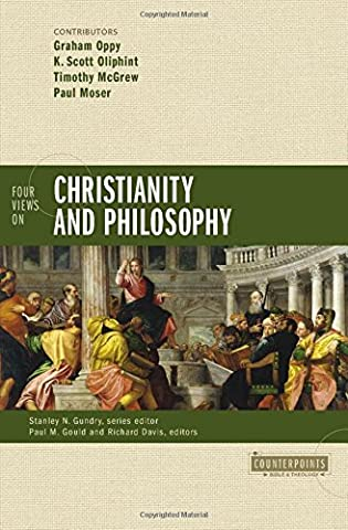 Four Views on Christianity and Philosophy (Counterpoints: Bible and Theology) by Scott Oliphint, Timothy McGrew, Paul Moser, Contributors Graham Oppy (Counterpoint Series)