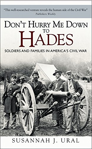Download Don't Hurry Me Down to Hades: The Civil War in the Words of Those Who Lived It (General Military) PDF