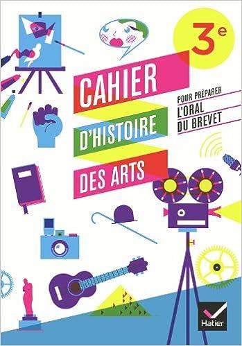 Livres gratuits en ligne Cahier d'Histoire des Arts 3e, pour préparer l'oral du brevet éd. 2012 - Cahier d'activités pdf, epub ebook