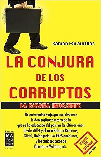 La Conjura De Los Corruptos. La España Indecente Ensayo: Amazon.es: Miravitllas, Ramón: Libros